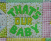 """Handmade Baby Quilt Front says """"That's Our Baby"""" Free Baby Cap with purchase  Unique Baby Shower Gift"""