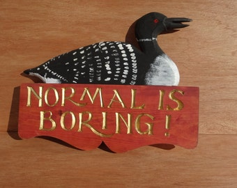 NORMAL IS BORING Sign with Loon
