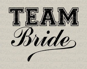 Wedding Bridal Bachelorette Party Custom TEAM BRIDE Printable Digital Download for Iron on Transfer Fabric Pillows Tea Towels DT796