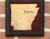 Arkansas  BORN Wall Art Sign Plaque Gift Present Personalized Color Custom Location Little Rock Fayetteville Fort Smith Razorbacks Classic