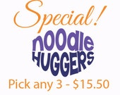 NOODLE HUGGERS special - You pick any three - 15.50*