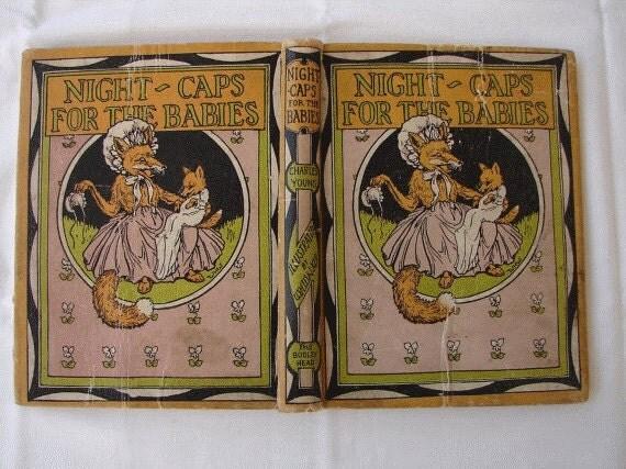 Very Scarce-,Night-caps for the Babies,1900 John Lane The Bodley Head Ltd. London,Hardcover.