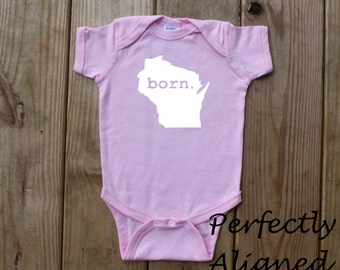 Wisconsin Home State with BORN Unisex Infany Bodysuit/Creeper - Baby Boys or Girls