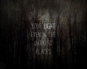 Shine Your Light Inspirational Print, Positive Quote, Inspiration, Tree Wall Art, Surreal, Deep Dark Woods