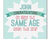 Funny 'Same Age Again' Birthday Card - personalized birthday card - funny card for him - funny birthday card boyfriend - wink design - uk
