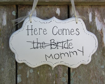 "Wedding Sign, Funny Hand Painted Wooden Cottage Chic Sign - Sign for Ring Bearer - Sign for Flower Girl, ""Here Comes the Bride - Mommy."""