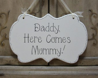 Daddy, Here Comes Mommy Wedding Sign, Hand Painted Wooden Cottage Chic Flower Girl / Ring Bearer Sign / Ceremony Sign / kg315