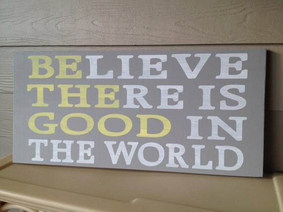 Believe There Is Good In The World hand painted wooden sign 12 x 24 gray yellow white