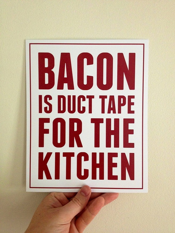 Bacon is Duct Tape for the Kitchen, Kitchen Print, Kitchen Art, Kitchen Decor, Wall Art, Home Decor, Bacon Art, Bacon Print, Kitchen Sign