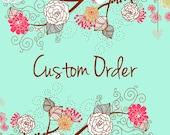 Custom order for Kristin