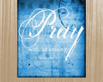 Scripture Art bible verse, Pray without Ceasing, 1 Thessalonians 5:17, INSTANT DOWNLOAD