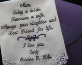 Lacy Embroidered Wedding Handkerchief Mother of the Bride gift. Today a bride, Tomorrow a wife. Always your daughter and Best Friend.......