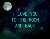 I Love You to the Moon and Back - Photo Print - Wall Art Inspirational Quote Turquoise Mint Space Galaxy Universe Stars Constellations