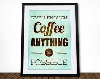 Coffee Poster, Coffee Quote, Coffee Decor, Kitchen Print, Kitchen Wall Decor, Home Decor, Coffee Print, Kitchen Art, Given Enough Coffee