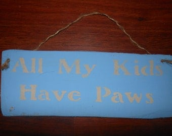 All My Kids Have Paws Sign