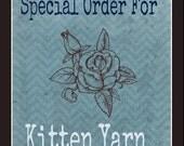 Special Custom Order for Kitten Yarn Only