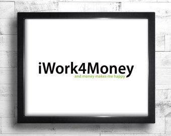 Fun Office Decor - Funny Office Sign - Office Art - Office Prints - Office Wall Art - Office Poster - iWork4Money and Money Makes Me Happy