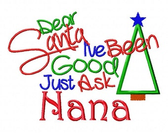Christmas Embroidery Design Dear Santa I've Been Good Just Ask Nana Christmas Applique  4x4 5x7 6x10 hoop Instant Download