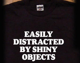 Easily distracted by shiny objects t shirt