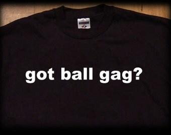 Got Ball Gag t shirt