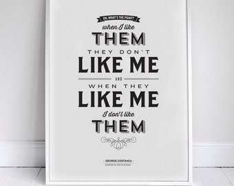 "They Don't Like Me, I Don't Like Them - 11x17"" - Seinfeld Poster - George Costanza Quote - Home Decor"