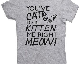 You've Cat to Be Kitten T-shirt