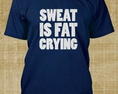 Sweat Is Fat Crying Men's T Shirt (White Print)  Crossfit, Muscle, Clean, Snatch, Healthy Body Building, Power Lifting, Workout