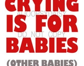 Crying is for Babies Digital Wall Print 11x14