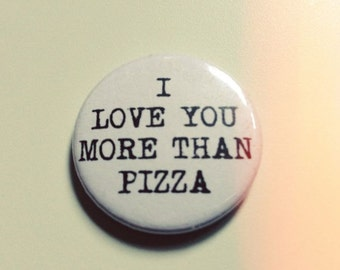 Cute Funny I Love You More Than Quotes : LOVE you more than PIZZA quote ba dge pin brooch // funny humor ...