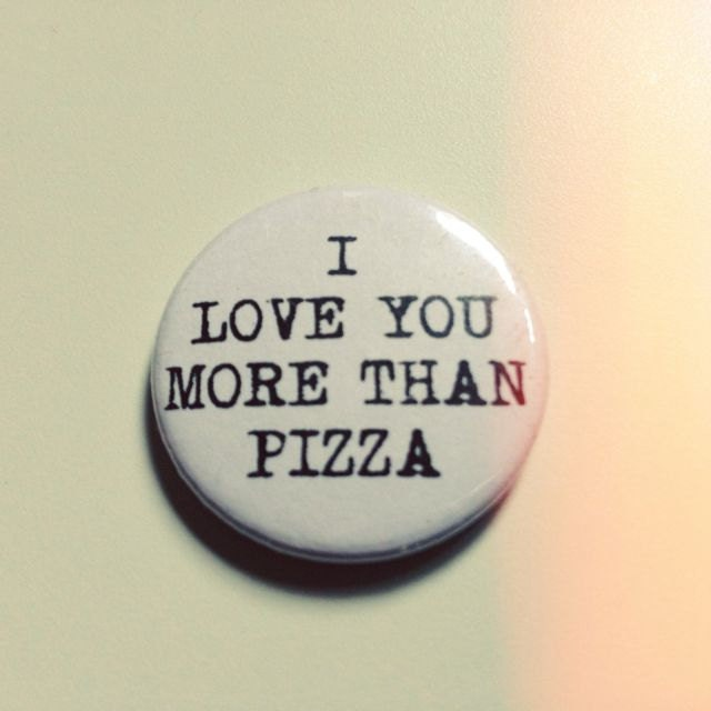 I Love You More Than Quotes Funny: I LOVE You More Than PIZZA Quote Badge Pin Brooch // Funny