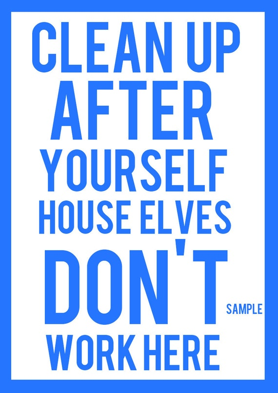 Items similar to clean up after yourself house elves don t work here