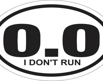 OVAL STICKER 0.0 I Don't Run Bumper Sticker Window Laptop Car Decal Vinyl Ipad marathon