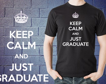 Keep Calm And Just Graduate T-Shirt Student Keep Calm Style Shirt Tshirts Shirts