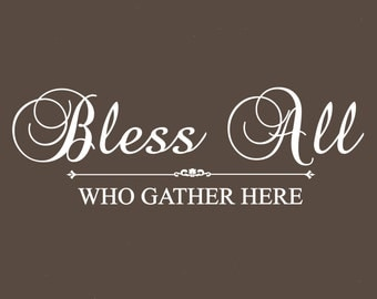 Bless All Who Gather Here Quote Vinyl Wall  Decal