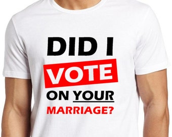 Did I Vote On Your Marriage?_LGBT_T-shirt Collection_Men_White Tee - ALL Gay Tshirts
