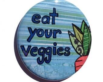 Eat Your Veggies magnet, pin or pocket mirror -  fridge magnet, food pinback button,  purse mirror, healthy vegetables, vegetarian badge