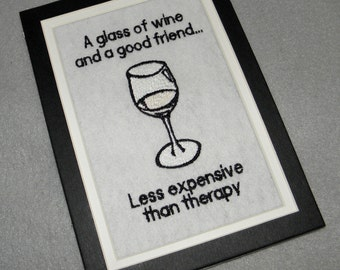 "Wine & A Friend vs. Therapy Embroidery Matted 5"" x 7"" Embroidered Design Ready for Framing - Ready to Ship"