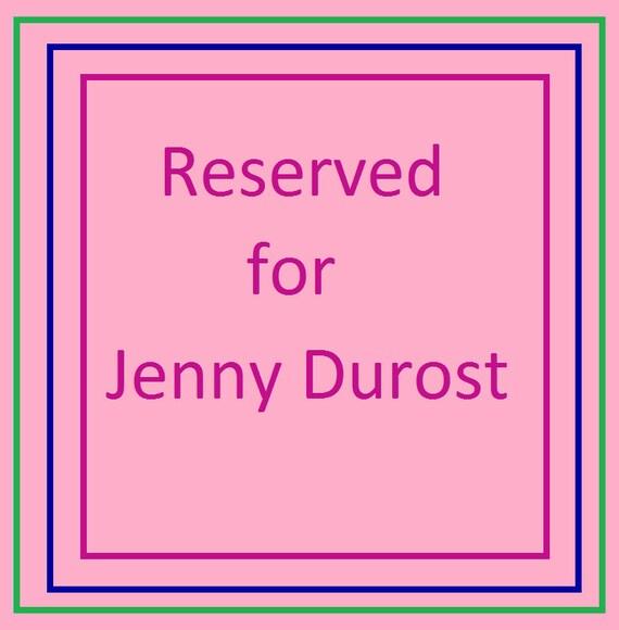 reserved for Jenni Durost