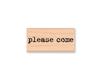 PLEASE COME -Wood Mounted Rubber Stamp (MCRS 23-32)