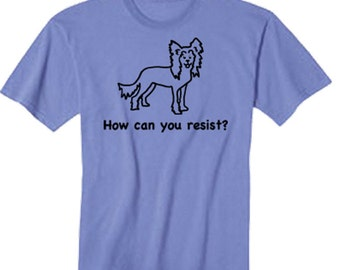 Chinese Crested Dog - How Can You Resist - TShirt Our Original