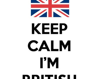 Keep Calm I'm British Customize to All Sizes and Colors - TShirt , Vneck, Tank Top