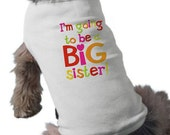 I'm Going To Be A Big Sister Dog Shirt - Dog T-Shirt - Graphic Tee - Pregnancy Announcement Dog Shirt