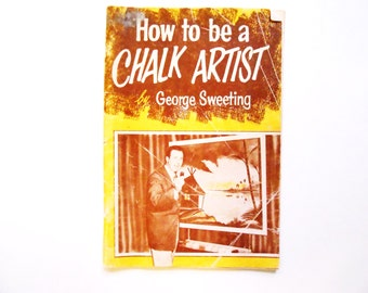How to be a Chalk Artist, a Vintage Art Instruction Book by George Sweeting