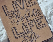 Hand Drawn, Original 5 x 8 notebook LIVE a Thankful LIFE