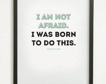 """SALE // Graphic Design Typography Print - """"I am not afraid. I was born to do this."""" - Joan of Arc - Inspirational Bravery Quote"""