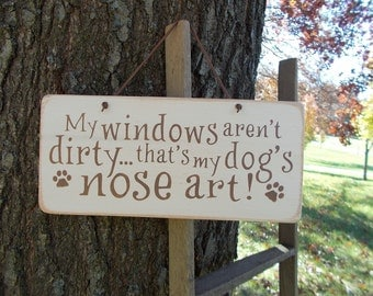 Wood Sign My Windows Aren't Dirty That's My Dog's Nose Art