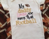 My daddy loves me more than football bodysuit in your choice of colors
