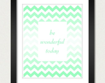 Chevron Poster / Ombre Poster - Be Wonderful Today Inspirational Poster - Geometric Print - Kitchen Wall Poster - 8x10 or 13x19 Poster