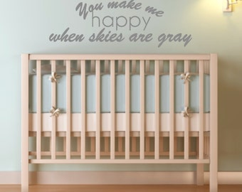 You Make Me Happy When Skies Are Gray. Custom Vinyl Wall Decal Sticker.