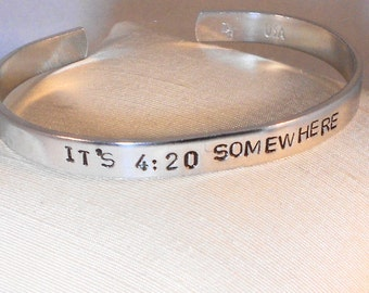 It's 4:20 somewhere -  Metal Stamp Bracelet (JGu2.5s)